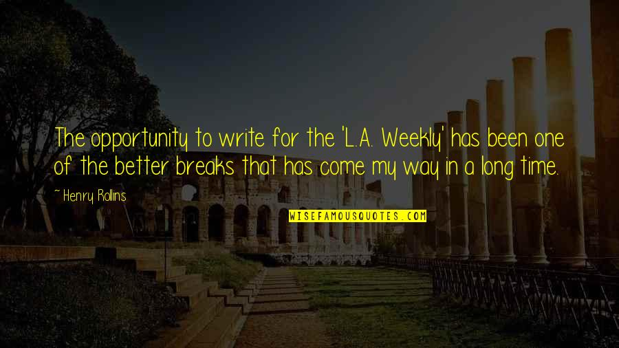 I've Come A Long Way Quotes By Henry Rollins: The opportunity to write for the 'L.A. Weekly'