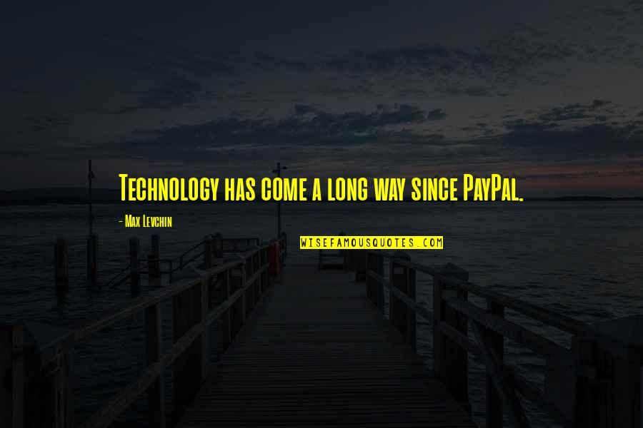 I've Come A Long Way Quotes By Max Levchin: Technology has come a long way since PayPal.