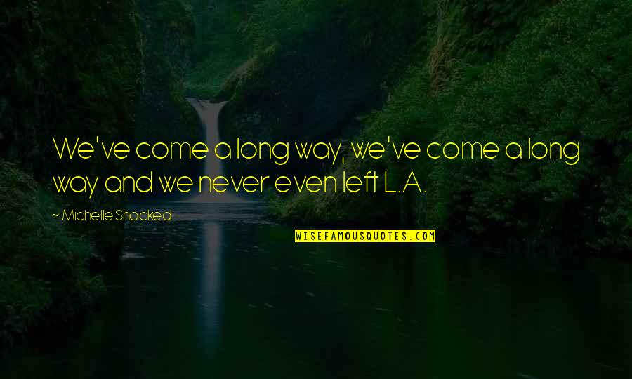 I've Come A Long Way Quotes By Michelle Shocked: We've come a long way, we've come a