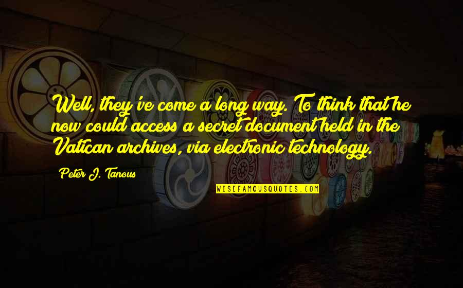 I've Come A Long Way Quotes By Peter J. Tanous: Well, they've come a long way. To think