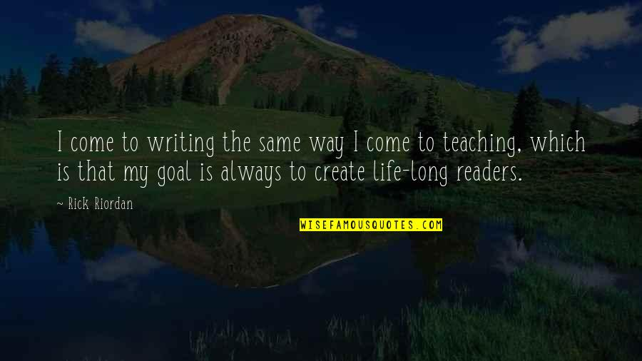 I've Come A Long Way Quotes By Rick Riordan: I come to writing the same way I