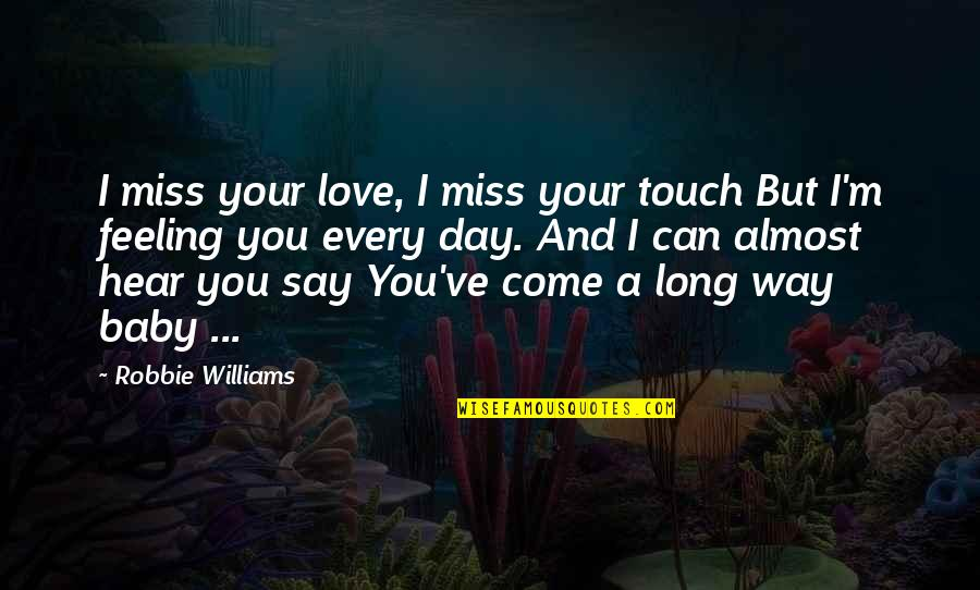 I've Come A Long Way Quotes By Robbie Williams: I miss your love, I miss your touch