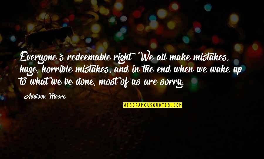 I've Done Mistakes Quotes By Addison Moore: Everyone's redeemable right? We all make mistakes, huge,