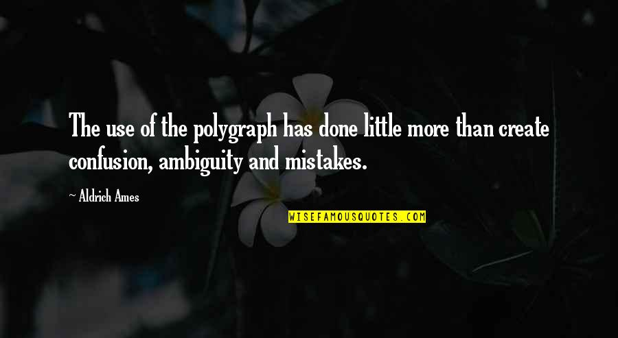 I've Done Mistakes Quotes By Aldrich Ames: The use of the polygraph has done little