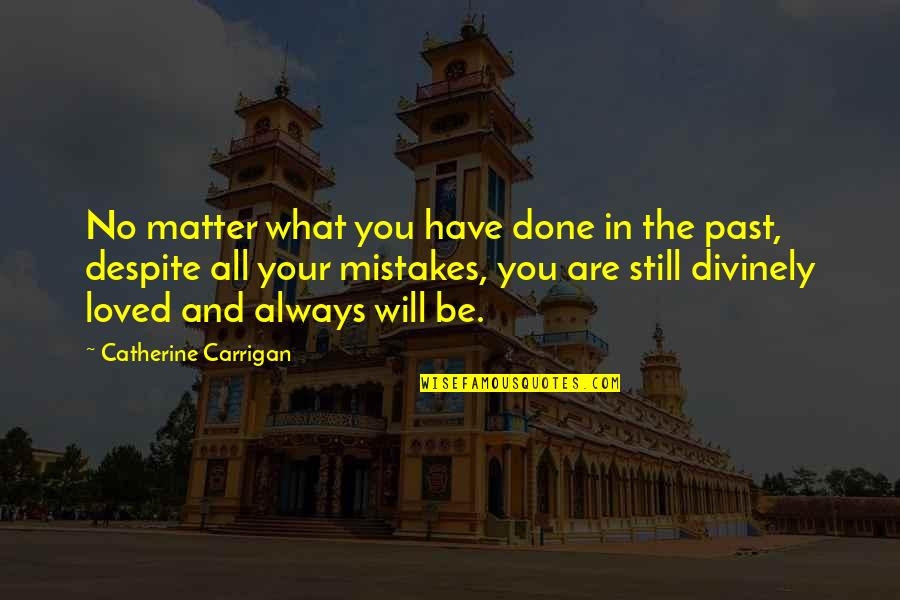 I've Done Mistakes Quotes By Catherine Carrigan: No matter what you have done in the