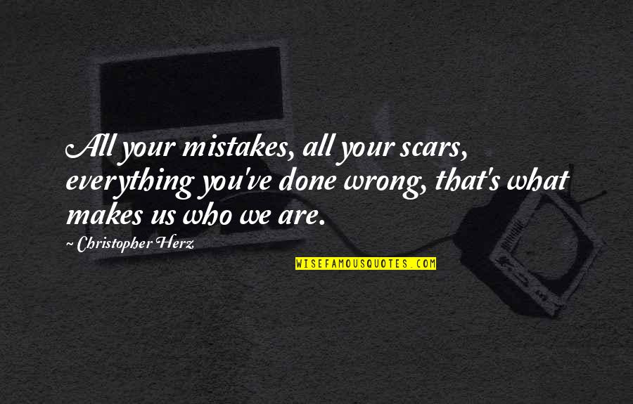 I've Done Mistakes Quotes By Christopher Herz: All your mistakes, all your scars, everything you've