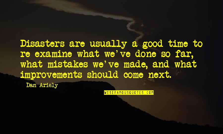 I've Done Mistakes Quotes By Dan Ariely: Disasters are usually a good time to re-examine
