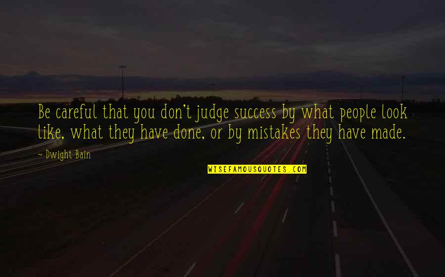 I've Done Mistakes Quotes By Dwight Bain: Be careful that you don't judge success by