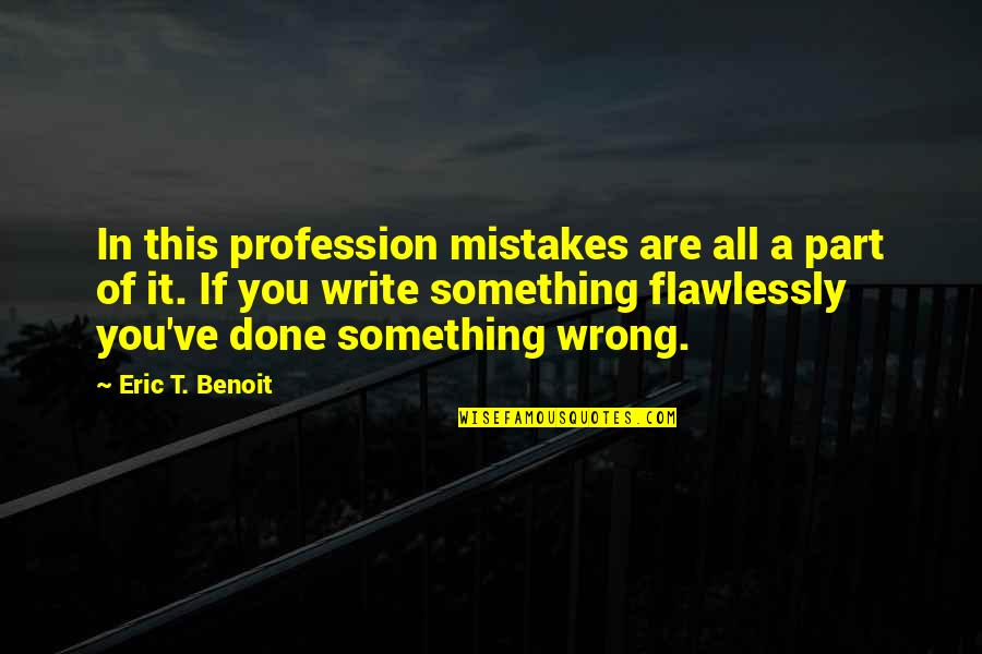 I've Done Mistakes Quotes By Eric T. Benoit: In this profession mistakes are all a part