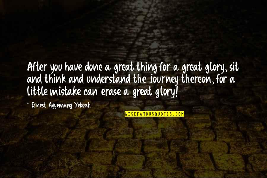 I've Done Mistakes Quotes By Ernest Agyemang Yeboah: After you have done a great thing for