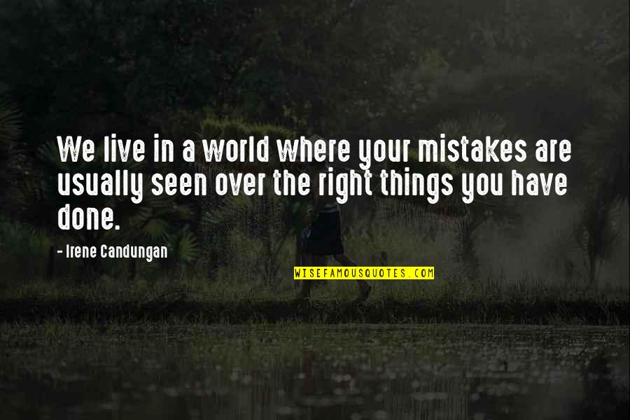 I've Done Mistakes Quotes By Irene Candungan: We live in a world where your mistakes