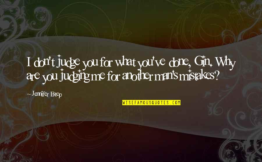 I've Done Mistakes Quotes By Jennifer Estep: I don't judge you for what you've done,