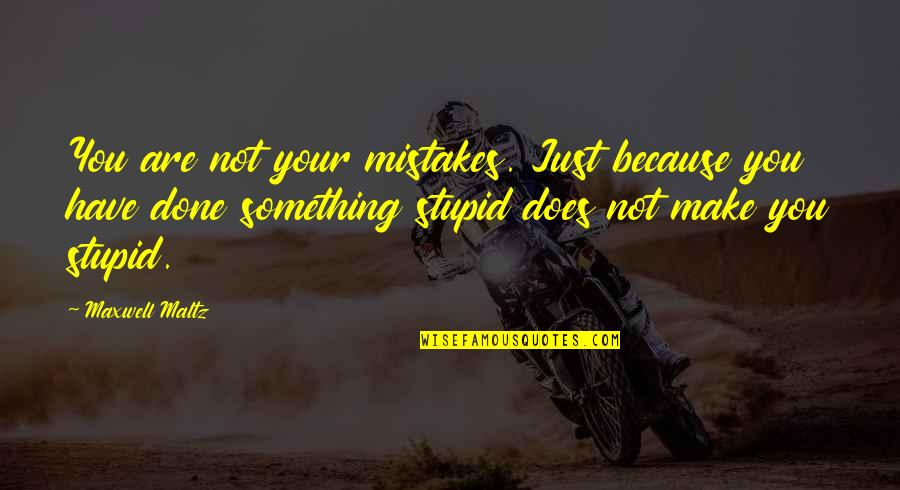 I've Done Mistakes Quotes By Maxwell Maltz: You are not your mistakes. Just because you