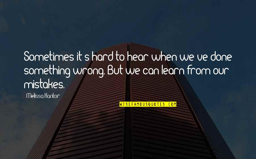 I've Done Mistakes Quotes By Melissa Kantor: Sometimes it's hard to hear when we've done