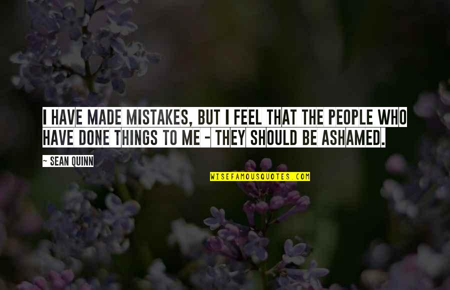 I've Done Mistakes Quotes By Sean Quinn: I have made mistakes, but I feel that
