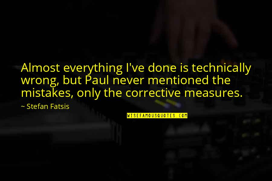 I've Done Mistakes Quotes By Stefan Fatsis: Almost everything I've done is technically wrong, but