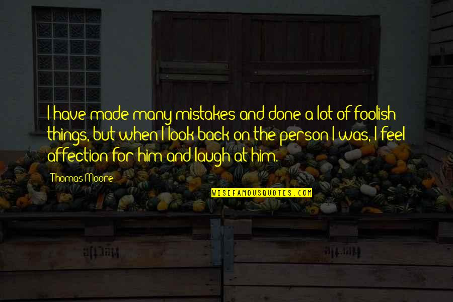 I've Done Mistakes Quotes By Thomas Moore: I have made many mistakes and done a