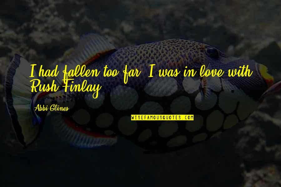 I've Fallen In Love Quotes By Abbi Glines: I had fallen too far. I was in