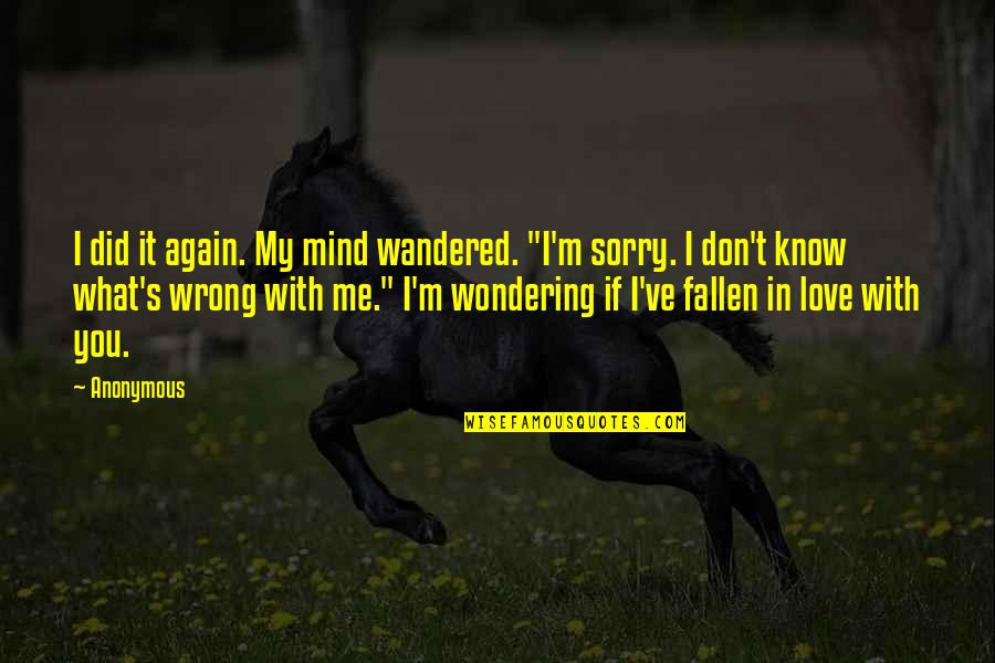 "I've Fallen In Love Quotes By Anonymous: I did it again. My mind wandered. ""I'm"