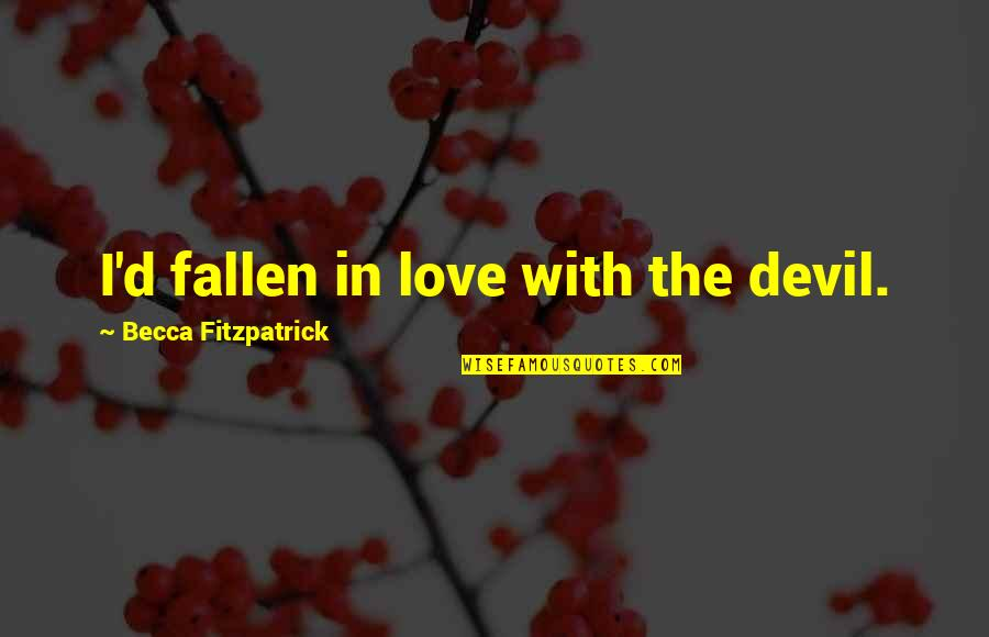 I've Fallen In Love Quotes By Becca Fitzpatrick: I'd fallen in love with the devil.