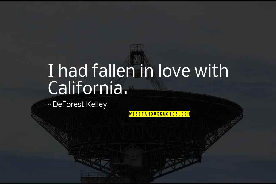 I've Fallen In Love Quotes By DeForest Kelley: I had fallen in love with California.