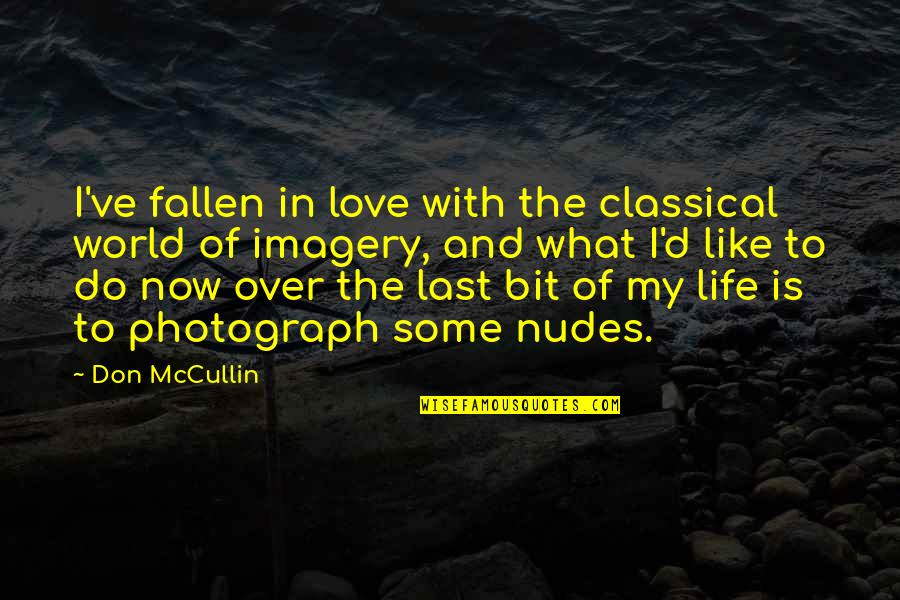 I've Fallen In Love Quotes By Don McCullin: I've fallen in love with the classical world