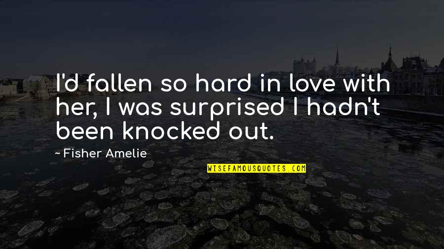 I've Fallen In Love Quotes By Fisher Amelie: I'd fallen so hard in love with her,