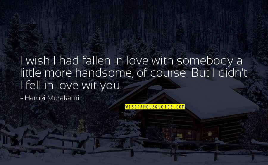 I've Fallen In Love Quotes By Haruki Murakami: I wish I had fallen in love with