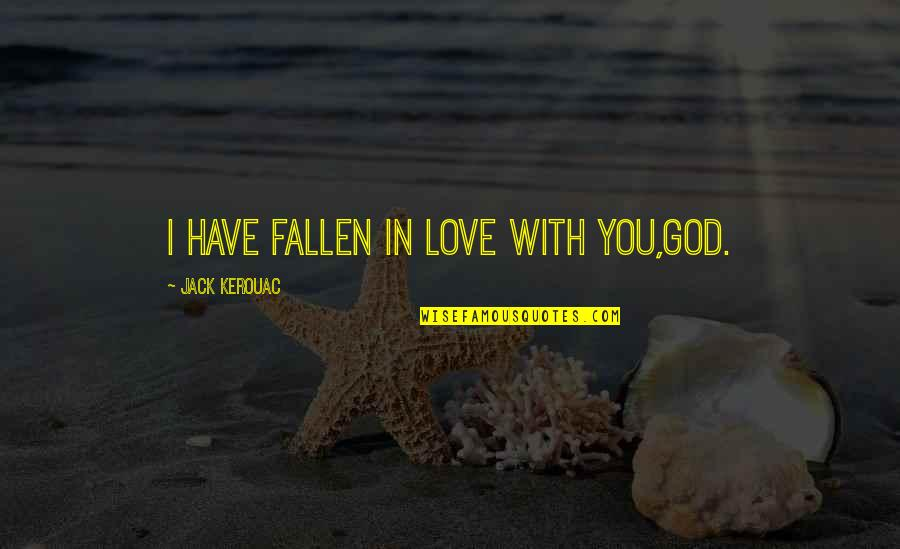 I've Fallen In Love Quotes By Jack Kerouac: I have fallen in love with you,God.