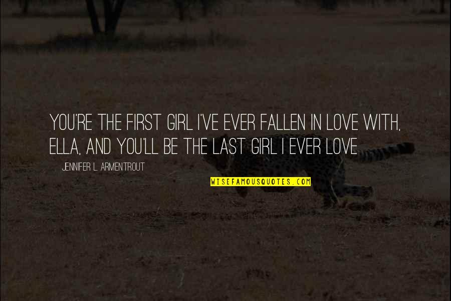 I've Fallen In Love Quotes By Jennifer L. Armentrout: You're the first girl I've ever fallen in