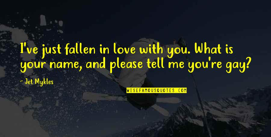 I've Fallen In Love Quotes By Jet Mykles: I've just fallen in love with you. What