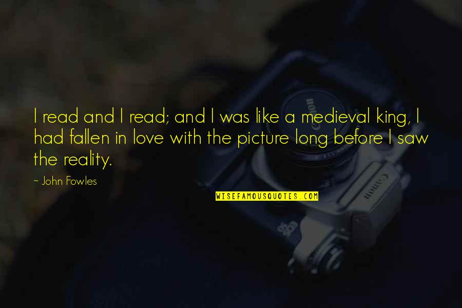 I've Fallen In Love Quotes By John Fowles: I read and I read; and I was