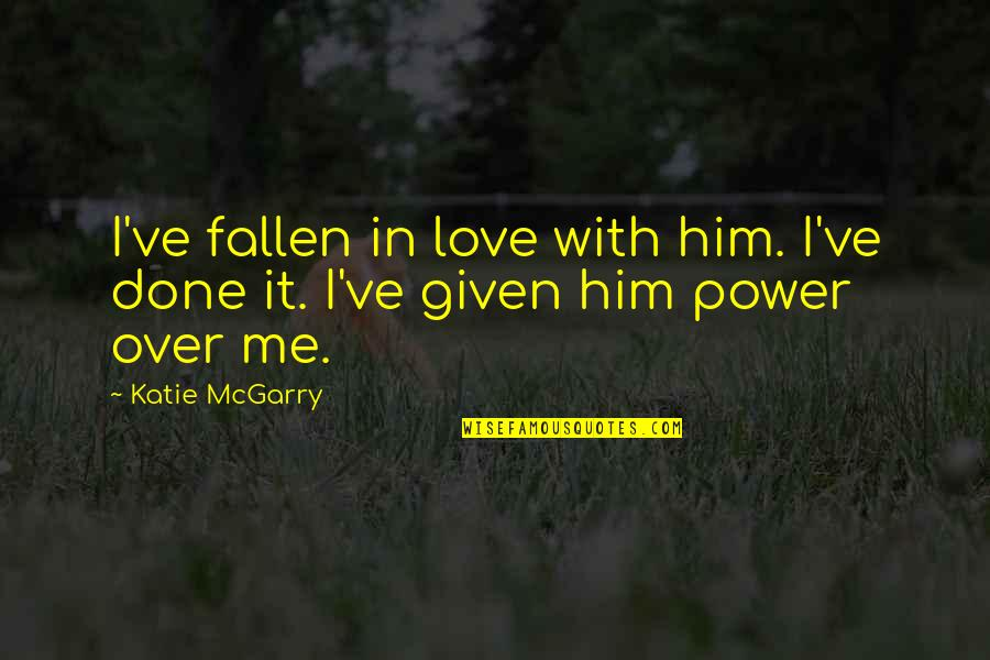 I've Fallen In Love Quotes By Katie McGarry: I've fallen in love with him. I've done