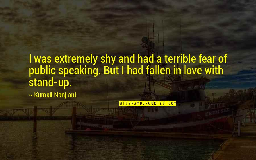 I've Fallen In Love Quotes By Kumail Nanjiani: I was extremely shy and had a terrible