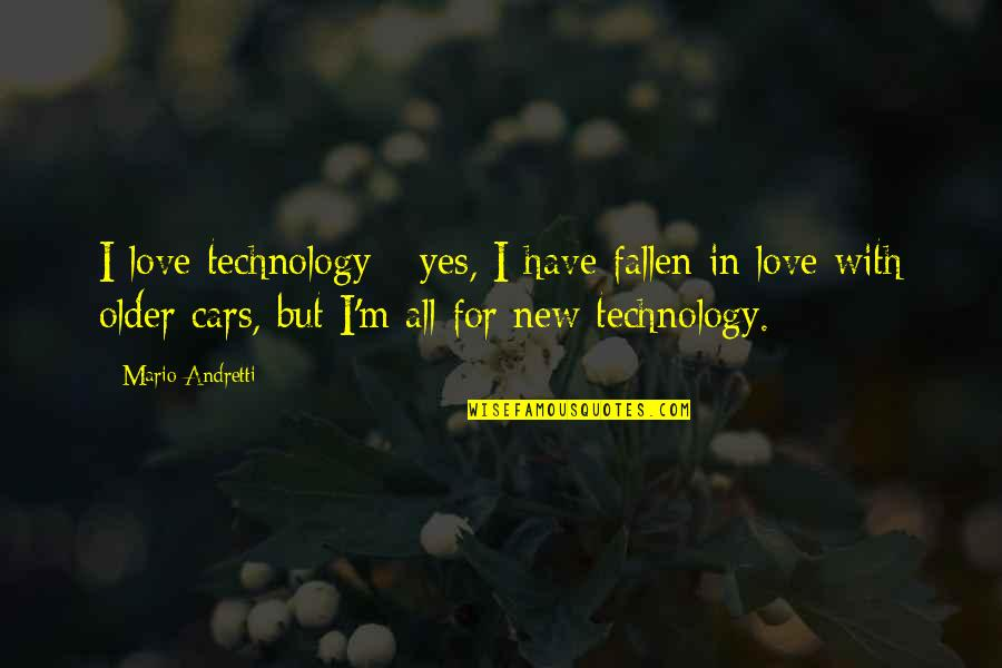 I've Fallen In Love Quotes By Mario Andretti: I love technology - yes, I have fallen