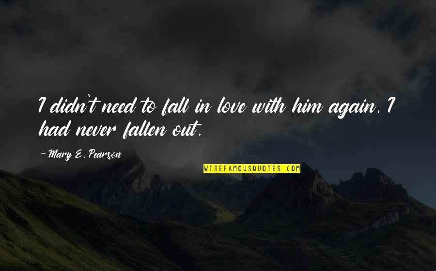 I've Fallen In Love Quotes By Mary E. Pearson: I didn't need to fall in love with
