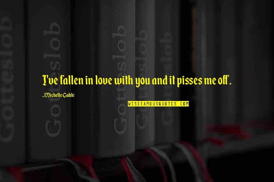 I've Fallen In Love Quotes By Michelle Gable: I've fallen in love with you and it