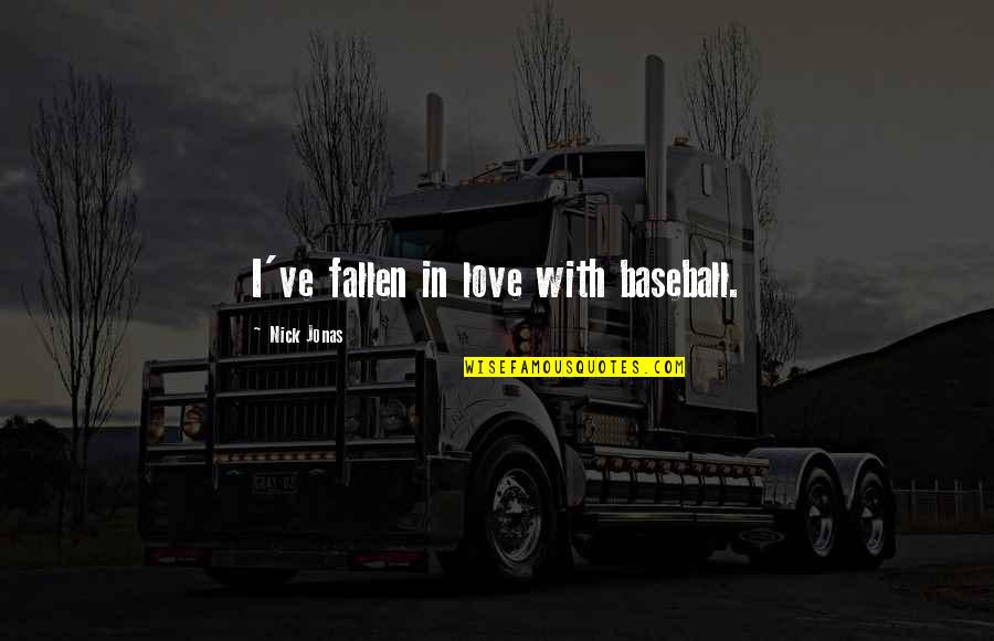 I've Fallen In Love Quotes By Nick Jonas: I've fallen in love with baseball.