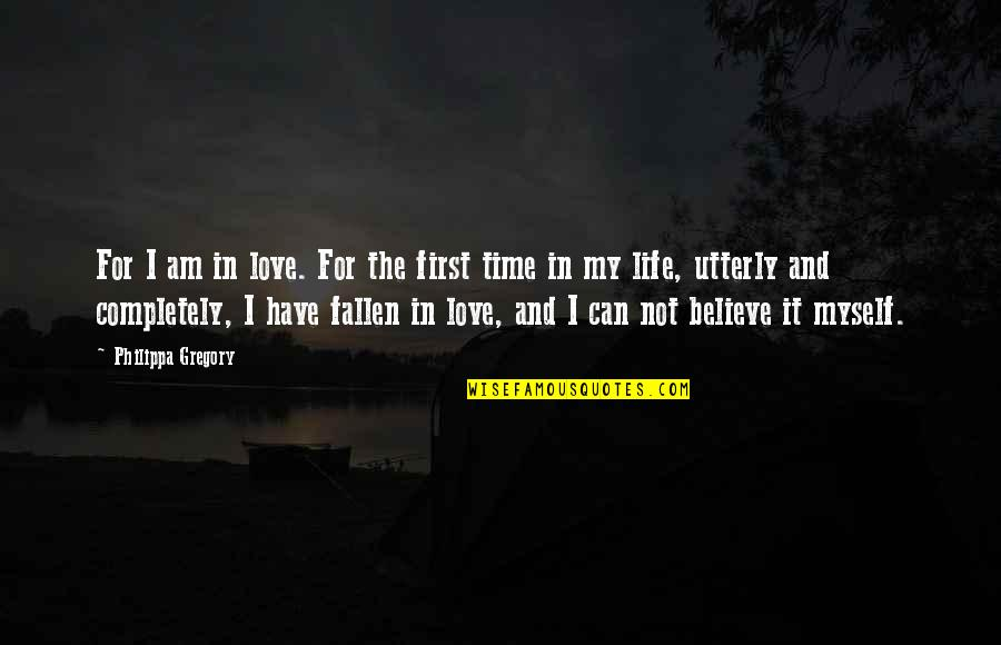 I've Fallen In Love Quotes By Philippa Gregory: For I am in love. For the first