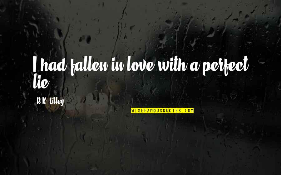 I've Fallen In Love Quotes By R.K. Lilley: I had fallen in love with a perfect