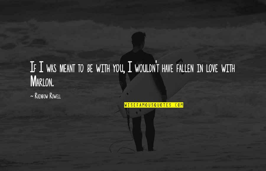 I've Fallen In Love Quotes By Rainbow Rowell: If I was meant to be with you,