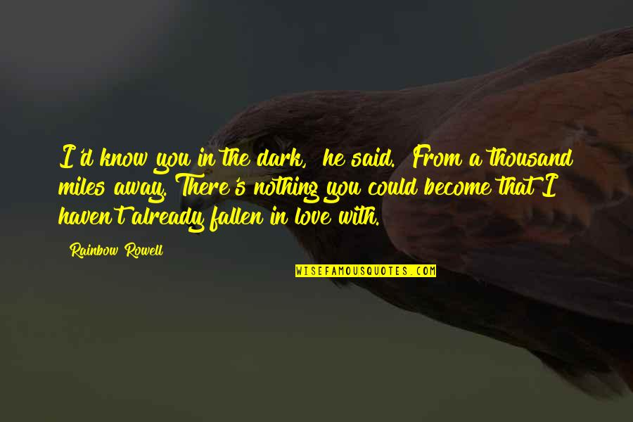 "I've Fallen In Love Quotes By Rainbow Rowell: I'd know you in the dark,"" he said."
