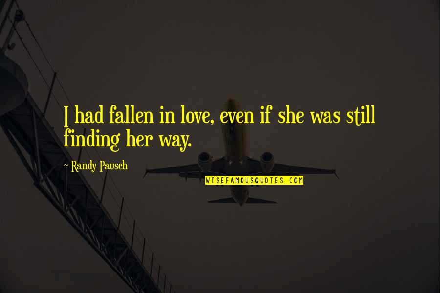 I've Fallen In Love Quotes By Randy Pausch: I had fallen in love, even if she