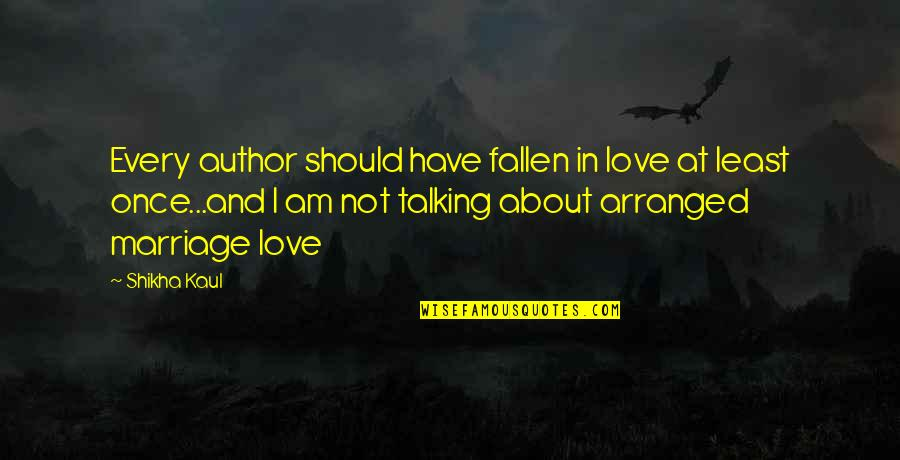 I've Fallen In Love Quotes By Shikha Kaul: Every author should have fallen in love at
