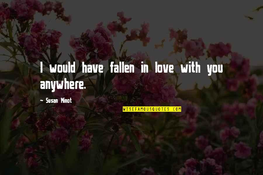 I've Fallen In Love Quotes By Susan Minot: I would have fallen in love with you