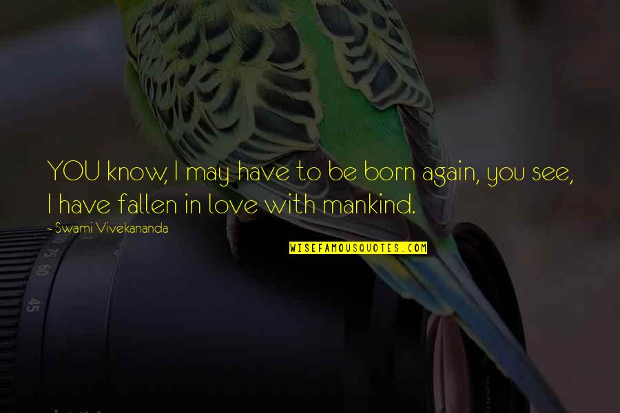 I've Fallen In Love Quotes By Swami Vivekananda: YOU know, I may have to be born