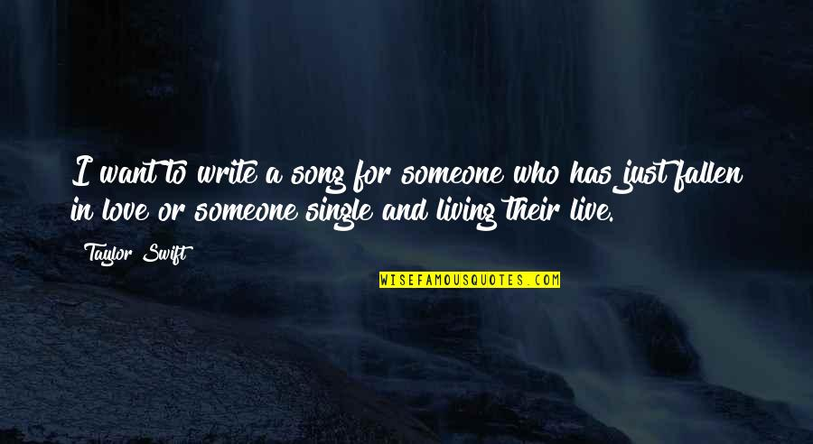 I've Fallen In Love Quotes By Taylor Swift: I want to write a song for someone