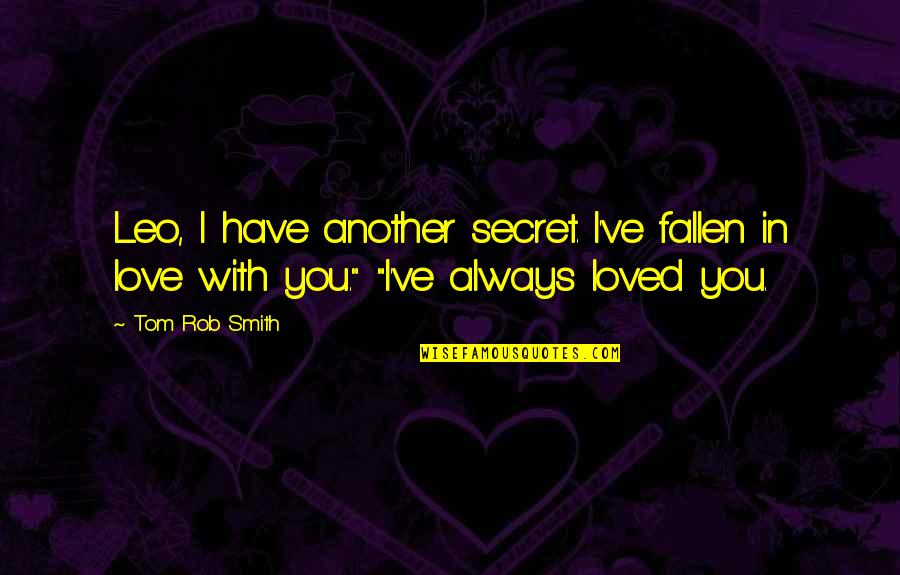 I've Fallen In Love Quotes By Tom Rob Smith: Leo, I have another secret. I've fallen in