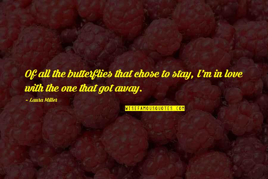 I've Got Butterflies Quotes By Laura Miller: Of all the butterflies that chose to stay,