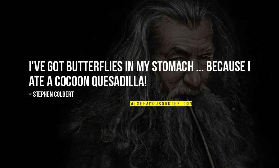 I've Got Butterflies Quotes By Stephen Colbert: I've got butterflies in my stomach ... because